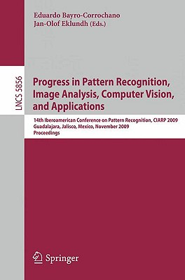 Progress in Pattern Recognition, Image Analysis, Computer Vision, and Applications By Bayro-corrochano, Eduardo Jose (EDT)/ Eklundh, Jan-Olof (EDT)